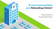 O czym warto pamiętać przy rebrandingu hotelu? Nowa odsłona Grand Royal Hotel