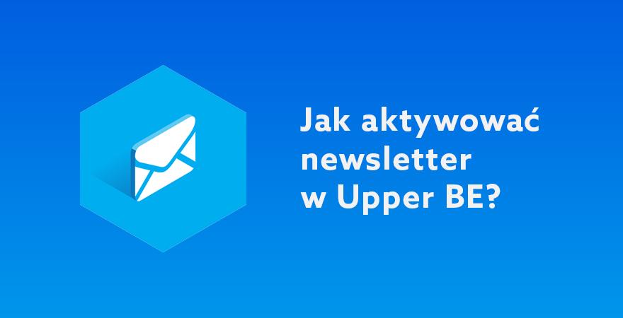 Aktywacja newslettera w Upper BE