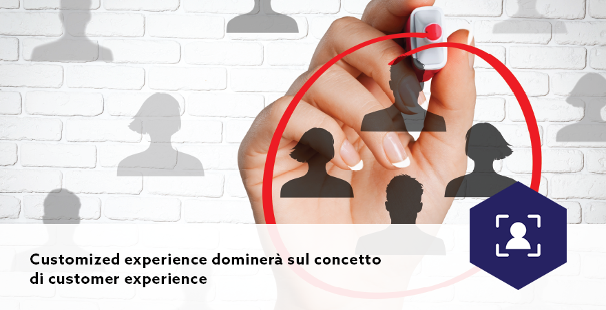 Customized experience dominerà sul concetto di customer experience
