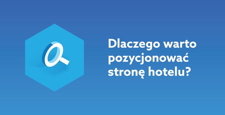 Dlaczego warto pozycjonować stronę internetową hotelu?