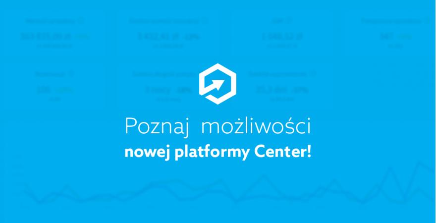 Poznaj możliwości nowej platformy Center