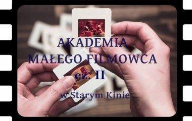 Akademia Małego Filmowca w Starym Kinie!