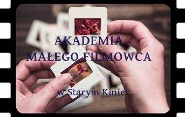 Warsztaty Akademia Małego Filmowca w Starym Kinie!