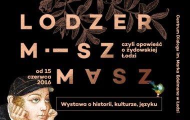 """Wystawa """"Lodzer miszmasz czyli opowieść o żydowskiej Łodzi"""" w Centrum Dialogu im. Marka Edelmana w Łodzi!"""