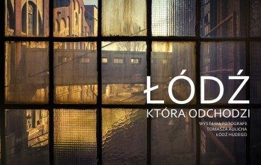 """Wystawa fotografii """"Łódź, która odchodzi. Łódź Hudego w Starym Kinie""""!"""