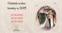2018-08-27 - Ostatnie wolne terminy weselne w 2019 roku!