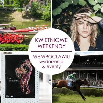 Planujesz weekend we Wrocławiu? Sprawdź najciekawsze kwietniowe eventy!