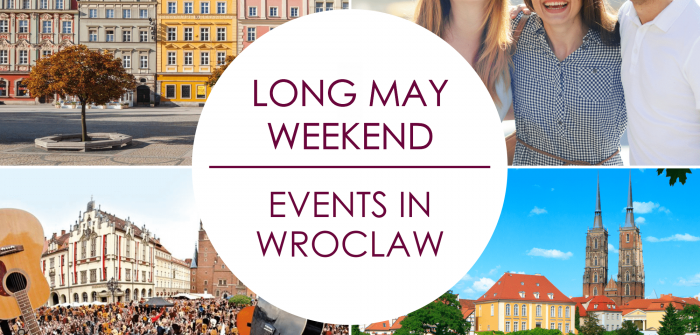 LONG MAY WEEKEND IN WROCLAW!