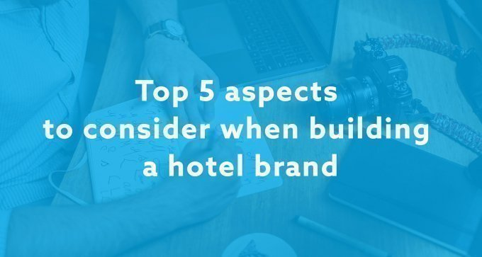 Top 5 aspects to consider when building a hotel brand
