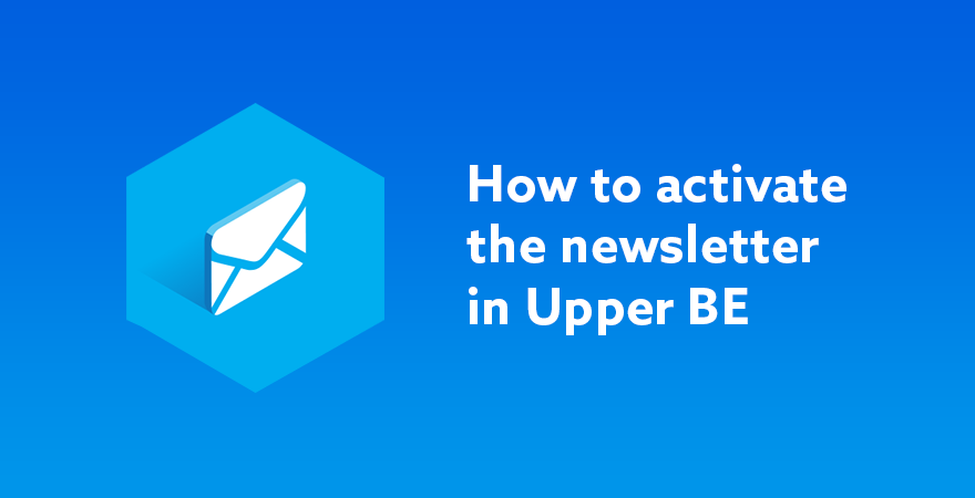 UPPER BE NEWSLETTER ACTIVATION