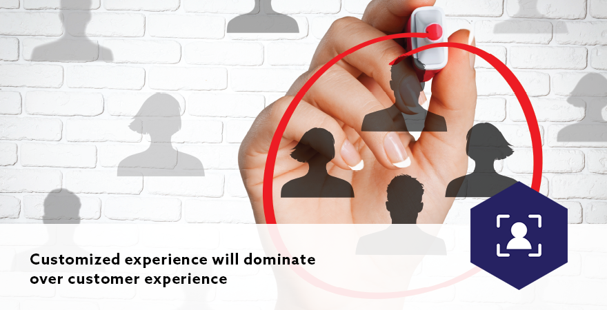 Customized experience will dominate over customer experience