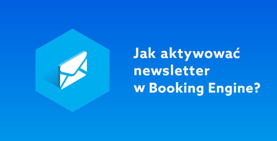 Aktywacja newslettera w Profitroom Booking Engine