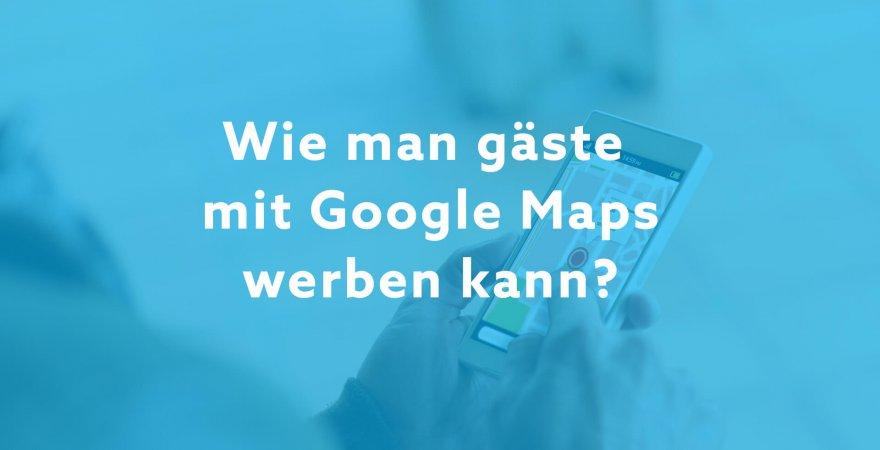 Wie man gäste mit Google Maps werben kann?