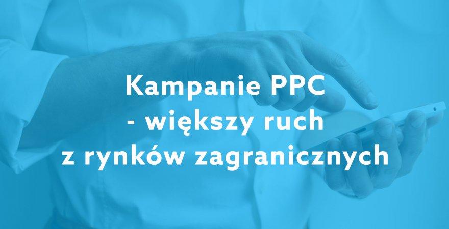 Jak wykorzystać kampanie PPC, aby zwiększyć ruch z rynków zagranicznych