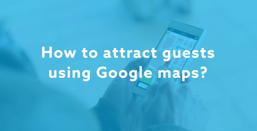 How to attract guests using Google maps?