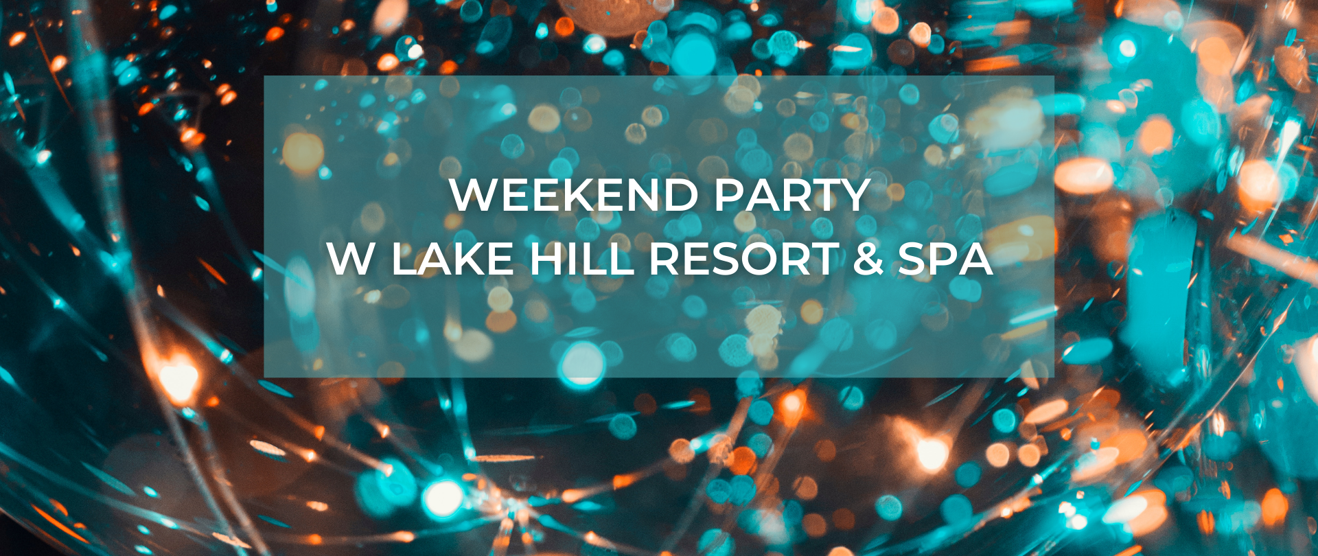 Weekend Party w Lake Hill Resort & SPA
