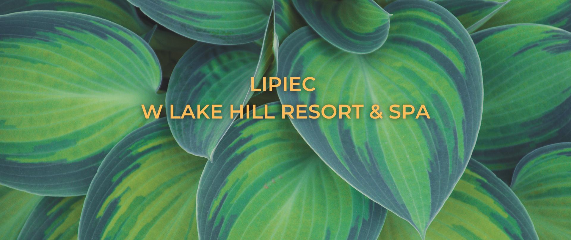 Lipiec w Lake Hill Resort & SPA