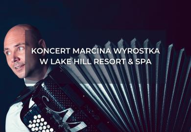 Koncert Marcina Wyrostka | Konec prázdnin v Lake Hill Resort & SPA