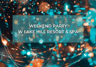 Víkendová párty v Lake Hill Resort & SPA