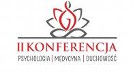 """8/4/2021 - II Ogólnopolska Konferencja """"Psychologia-Medycyna-Duchowość"""""""